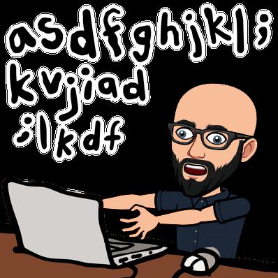 Bitmoji image of Adam smashing the keyboard, I mean, typing.